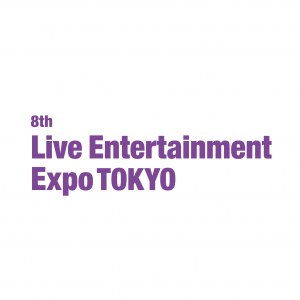 8th Live Entertainment Expo TOKYO